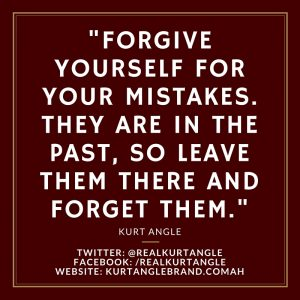 Forgive Yourself- Kurt Angle Official Blog
